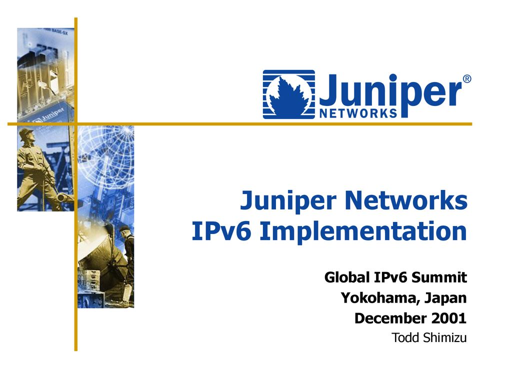 Juniper Networks IPv6 Implementation - ppt download