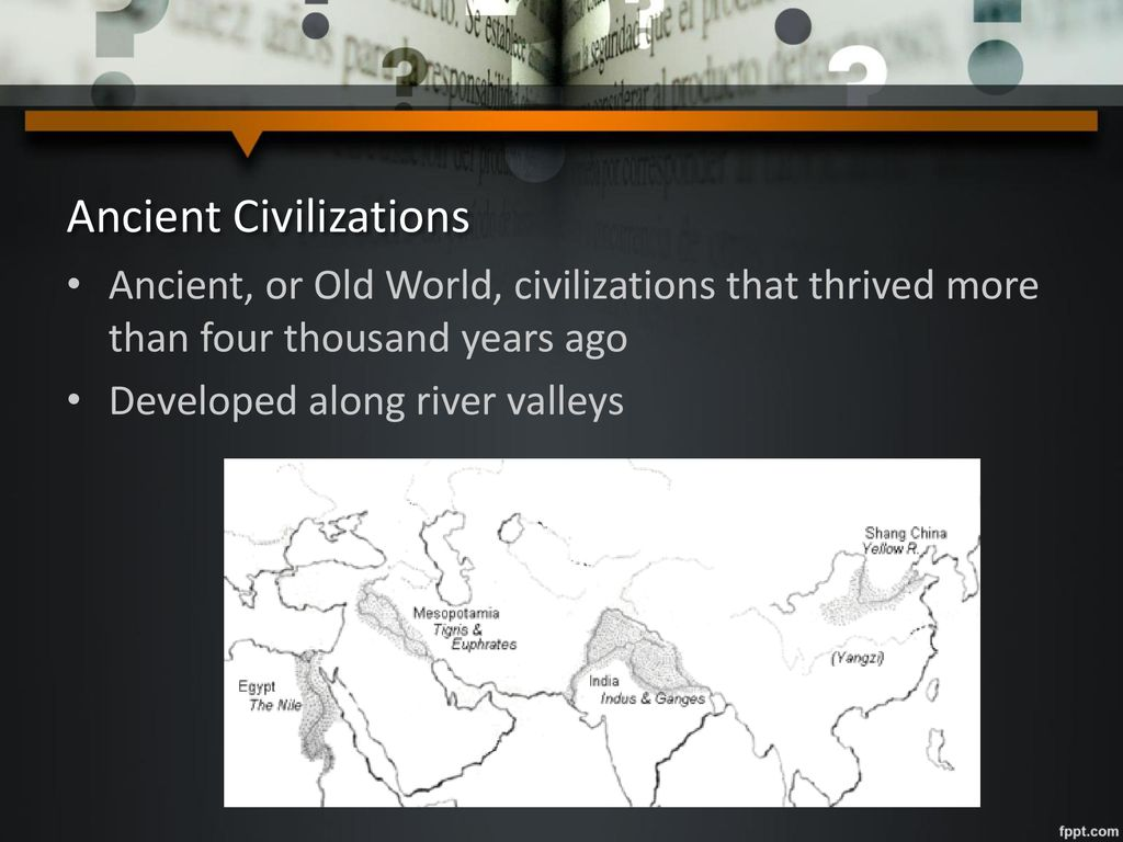5e940bb8e 3 Ancient Civilizations Ancient, or Old World, civilizations that thrived more  than four thousand years ...