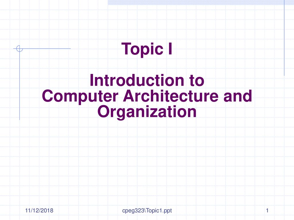 Topic I Introduction to Computer Architecture and Organization - ppt