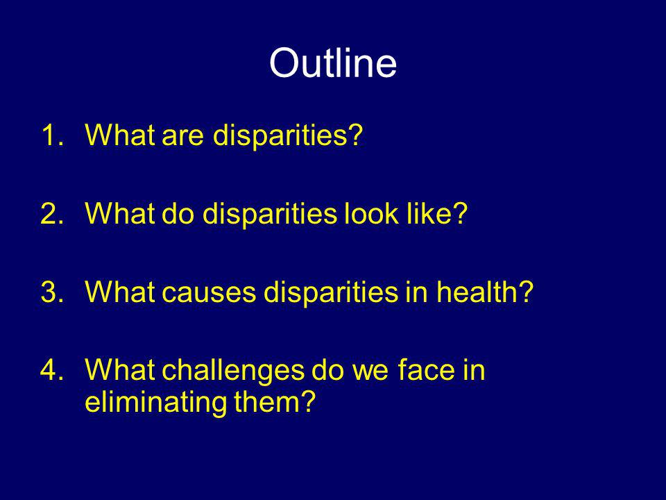 Outline What are disparities What do disparities look like