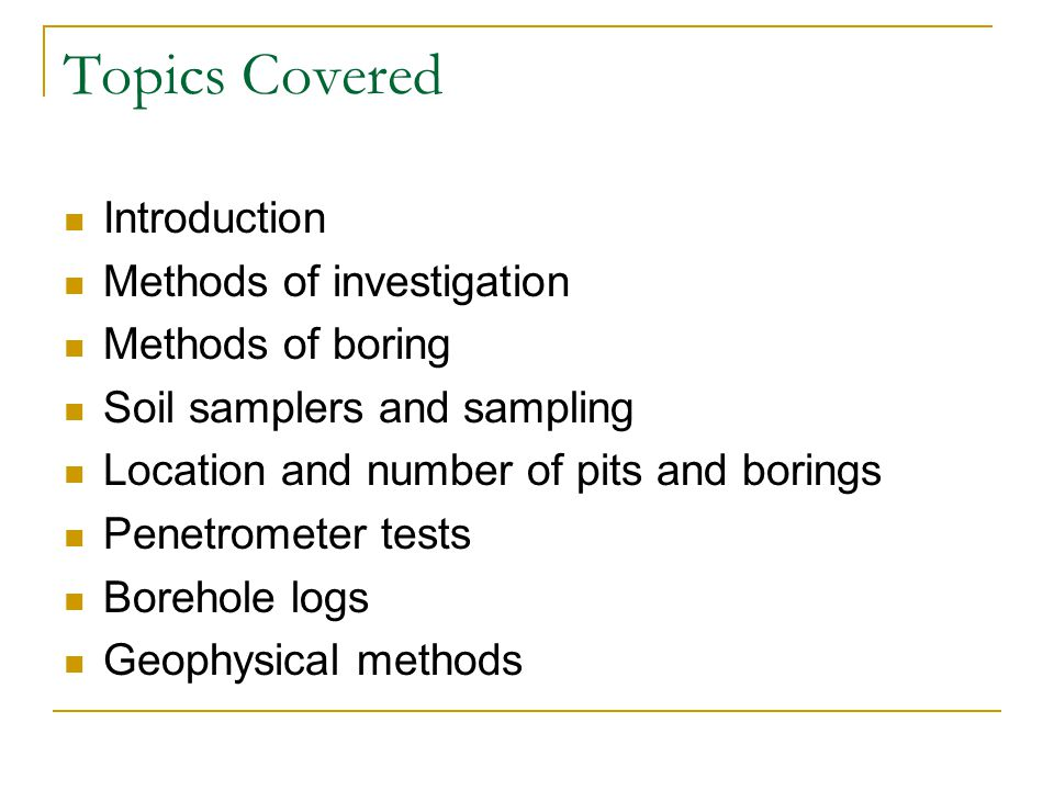 Topics Covered Introduction Methods of investigation Methods of boring