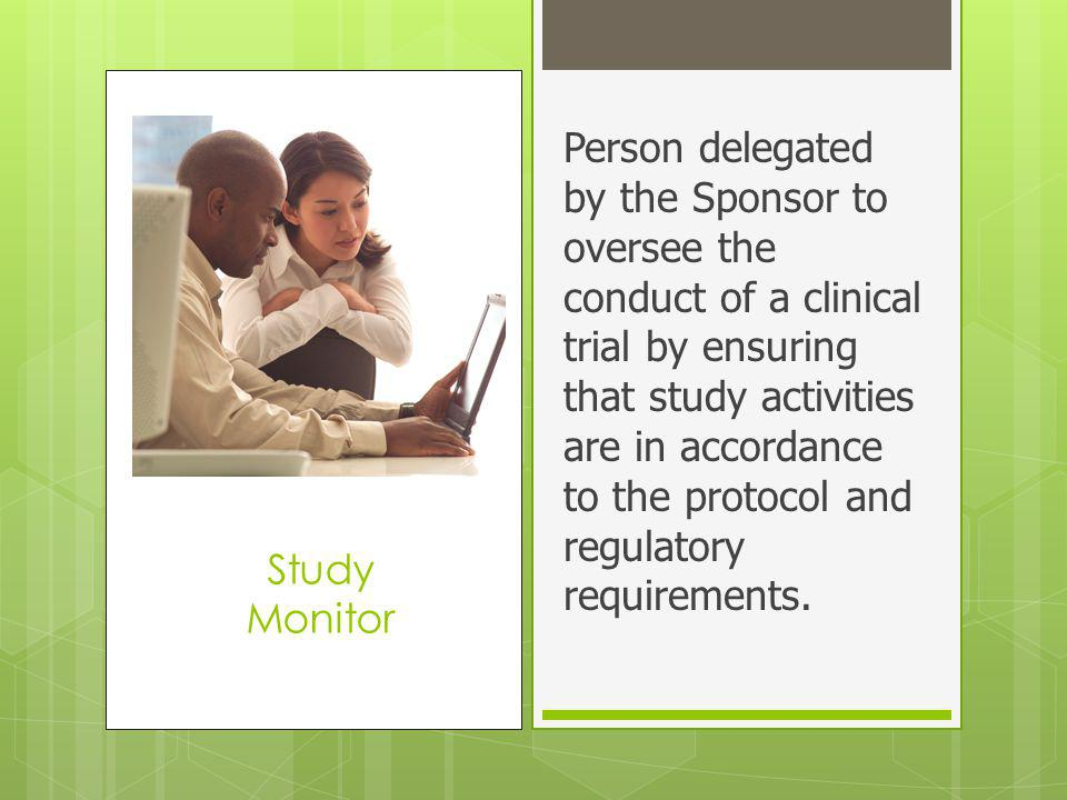 Person delegated by the Sponsor to oversee the conduct of a clinical trial by ensuring that study activities are in accordance to the protocol and regulatory requirements.