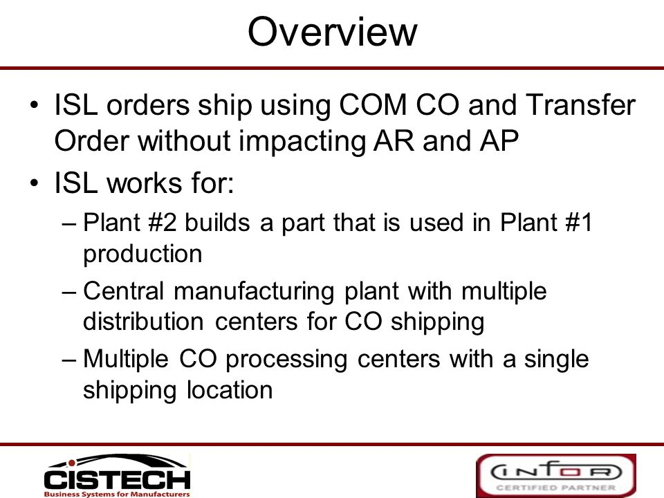 Overview ISL orders ship using COM CO and Transfer Order without impacting AR and AP. ISL works for: