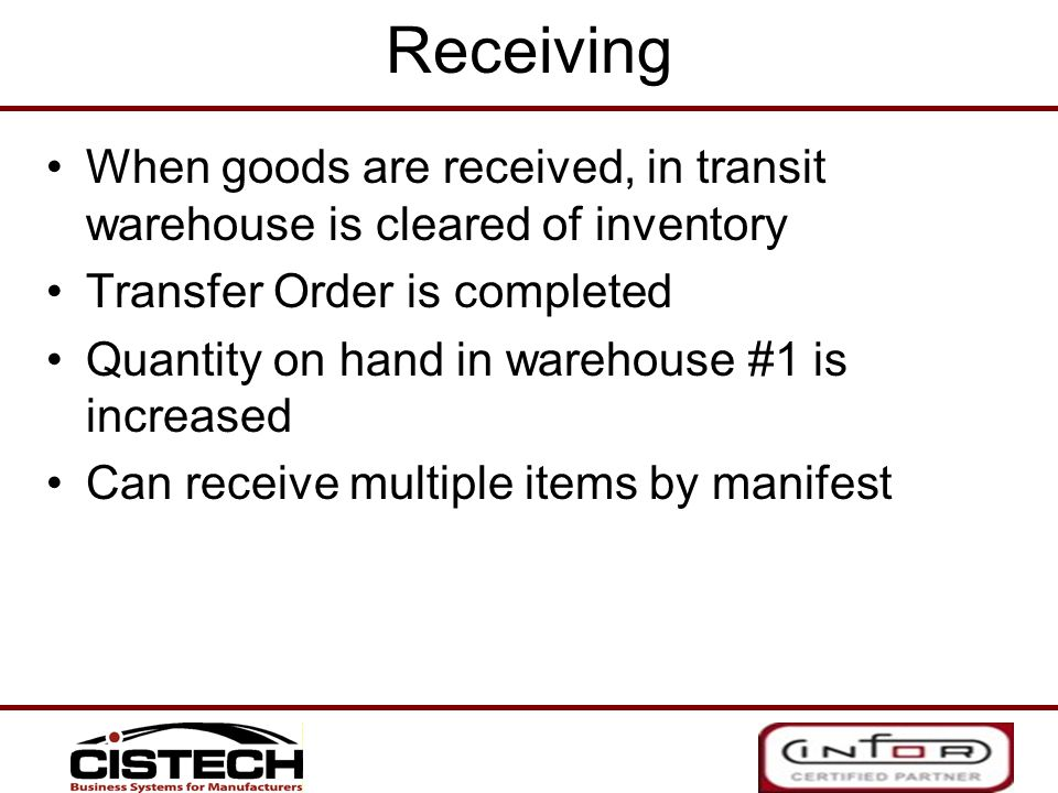 Receiving When goods are received, in transit warehouse is cleared of inventory. Transfer Order is completed.
