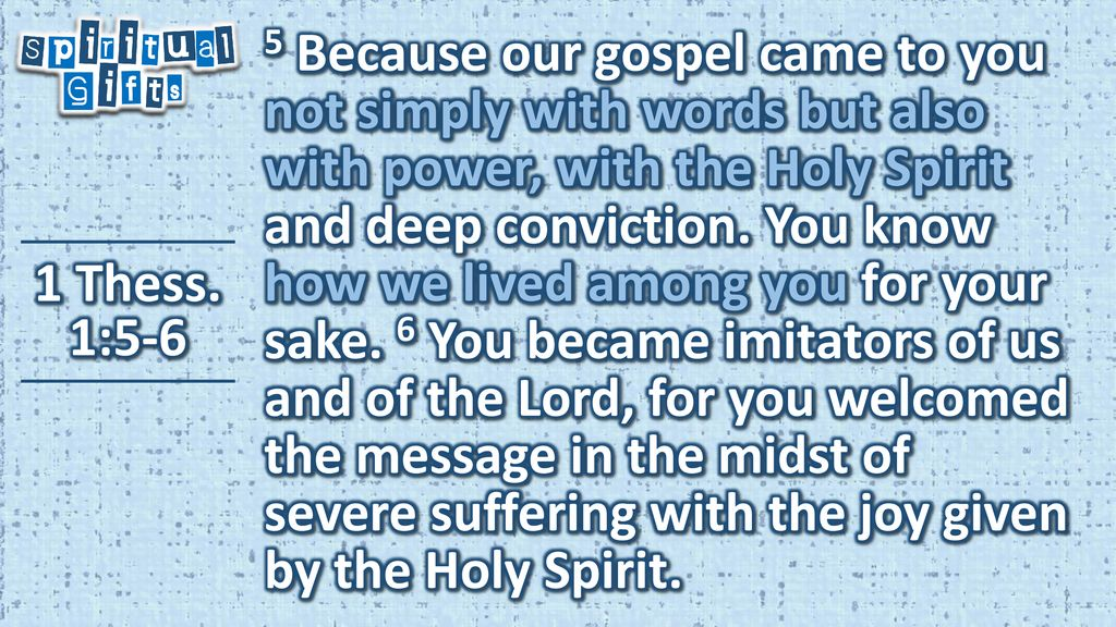 6 5 Because our gospel came to you not simply with words but also with power, with the Holy Spirit and deep conviction. You know how we lived among you for ...