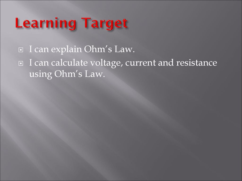 Chapter 17 Section 2 Current Ppt Download The Resistance Ohms Law Can Be Used To Work Out Voltages And Currents I Calculate Voltage Using Learning Target Explain