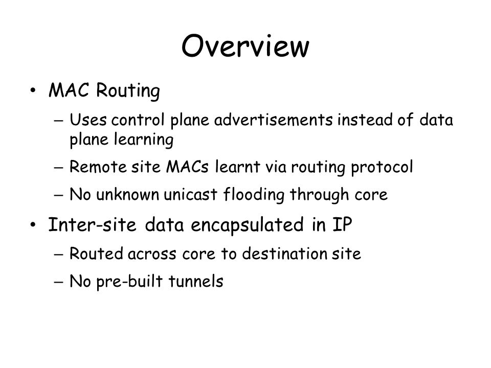 Overview MAC Routing Inter-site data encapsulated in IP