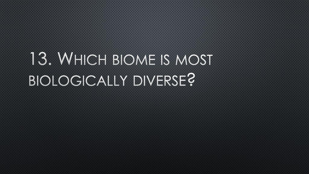 what is the most biologically diverse biome