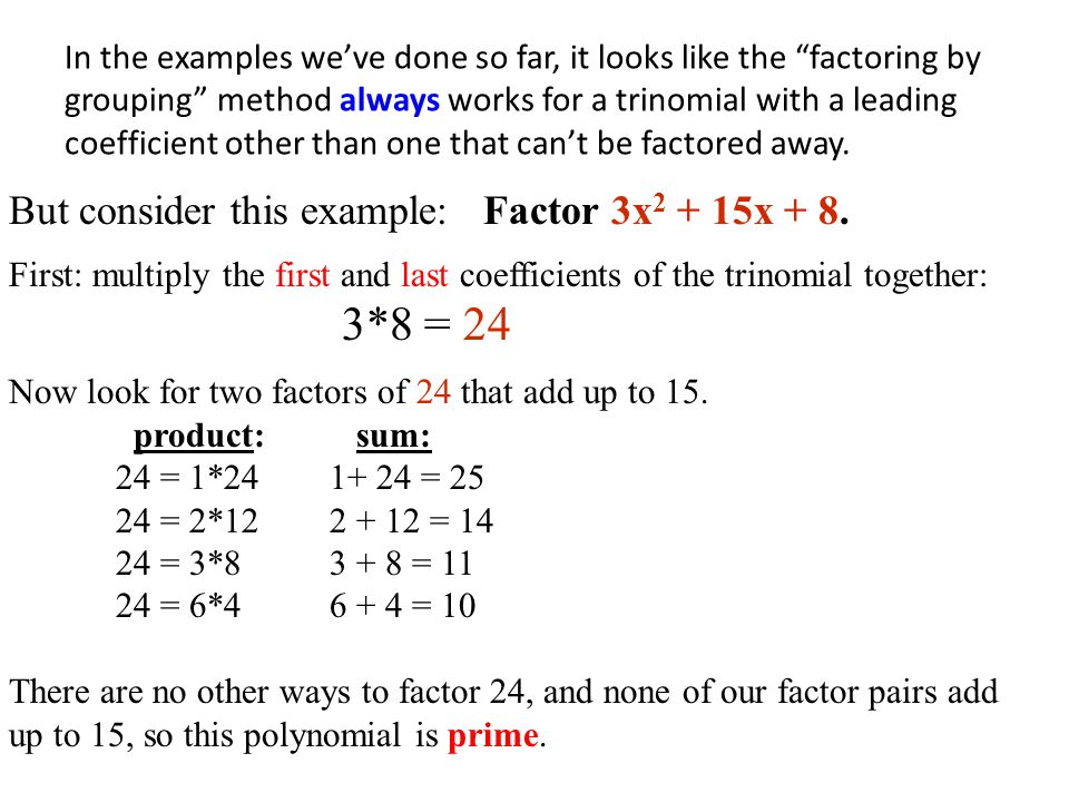3*8 = 24 But consider this example: Factor 3x2 + 15x + 8.