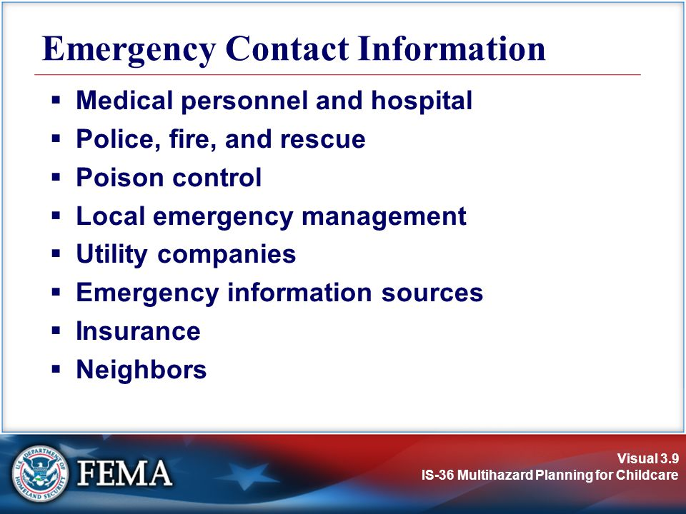 Emergency Contact Information Medical personnel and hospital. Police, fire, and rescue. Poison control.