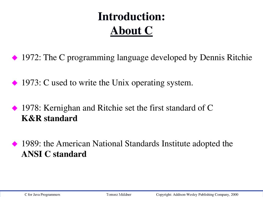 2975f921f Introduction  About C 1972  The C programming language developed by Dennis  Ritchie. 1973