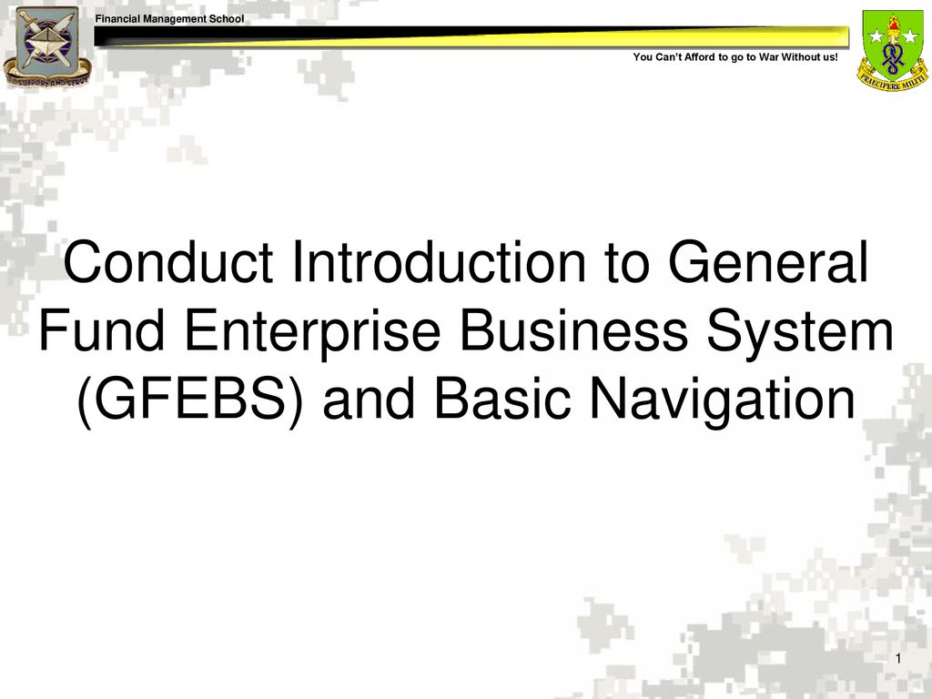 Conduct Introduction to General Fund Enterprise Business System (GFEBS) and  Basic Navigation