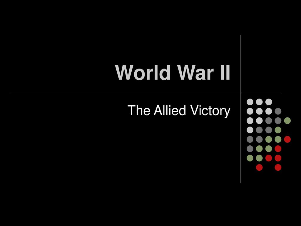 World War II The Allied Victory  - ppt download