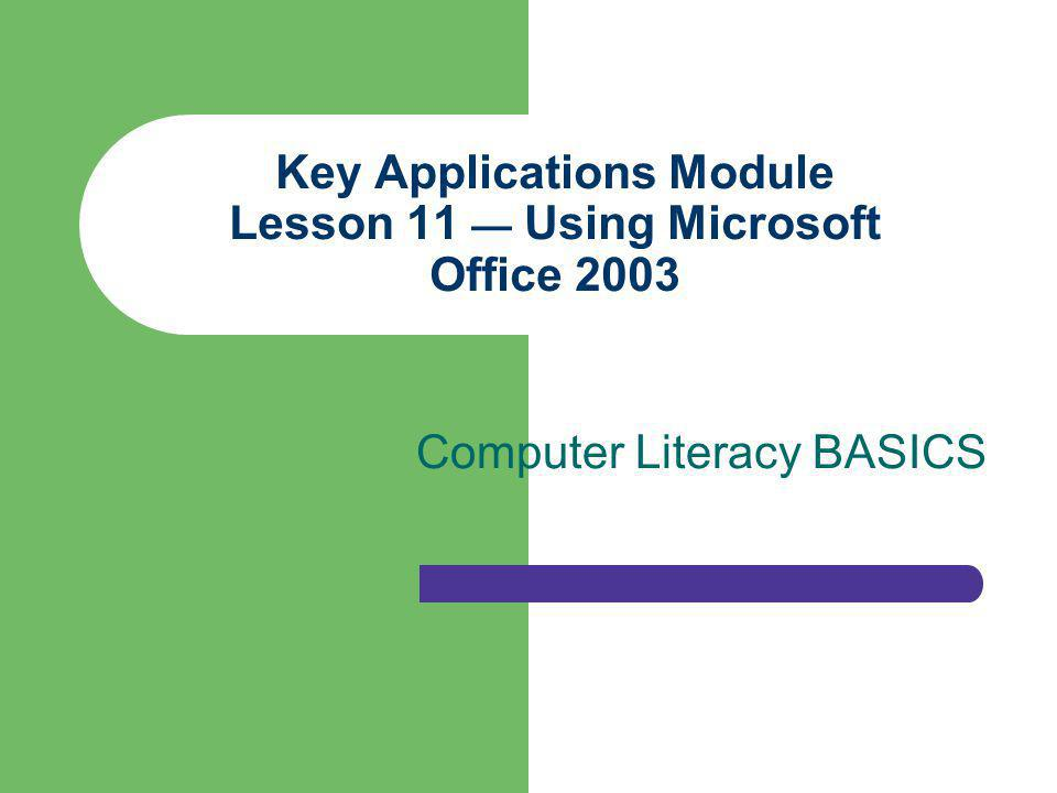 Key Applications Module Lesson 11 — Using Microsoft Office 2003