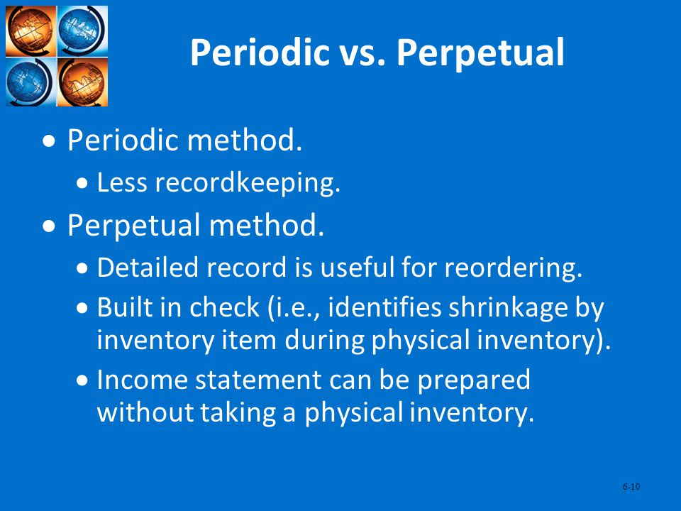 Periodic vs. Perpetual Periodic method. Perpetual method.