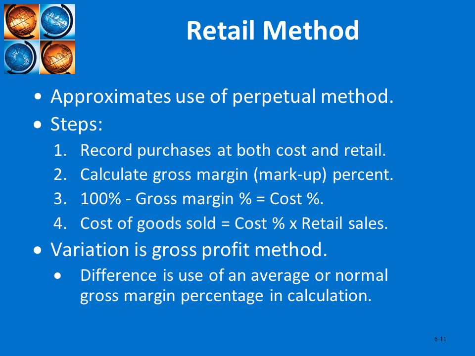 Retail Method Approximates use of perpetual method. Steps: