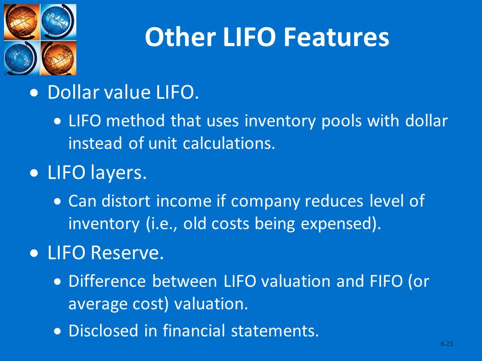 Other LIFO Features Dollar value LIFO. LIFO layers. LIFO Reserve.