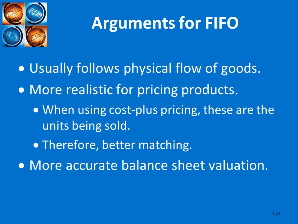 Arguments for FIFO Usually follows physical flow of goods.