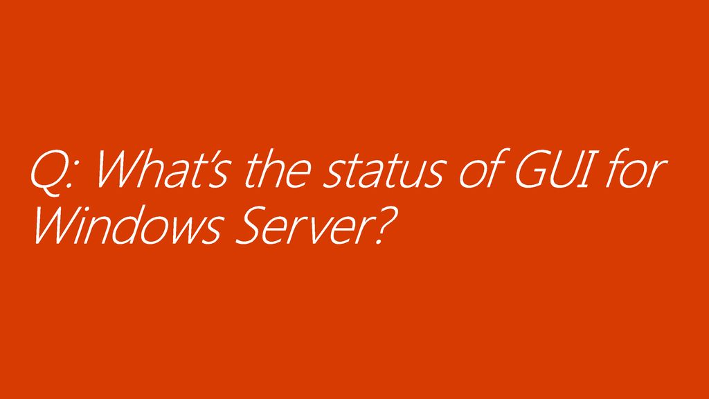 Q: What's the status of GUI for Windows Server
