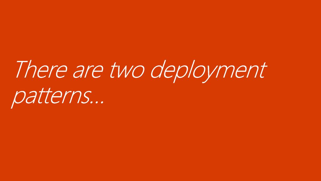 There are two deployment patterns…