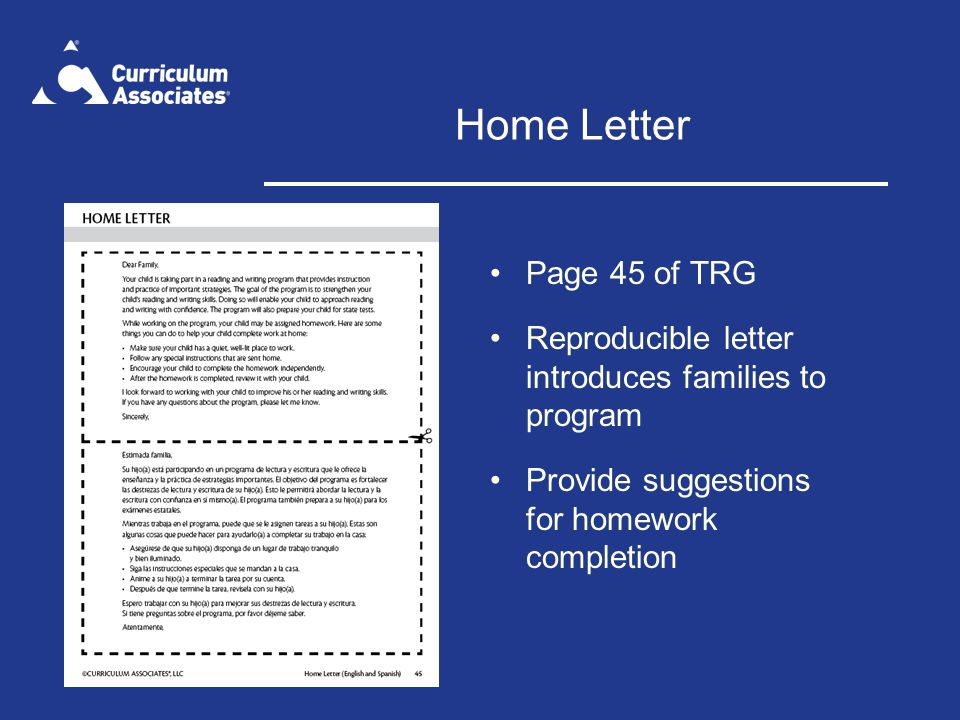 Home Letter Page 45 of TRG. Reproducible letter introduces families to program. Provide suggestions for homework completion.