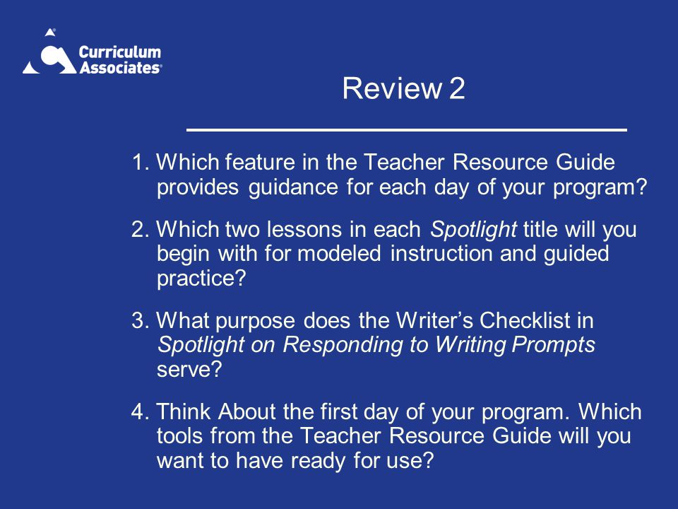 Review 2 1. Which feature in the Teacher Resource Guide provides guidance for each day of your program