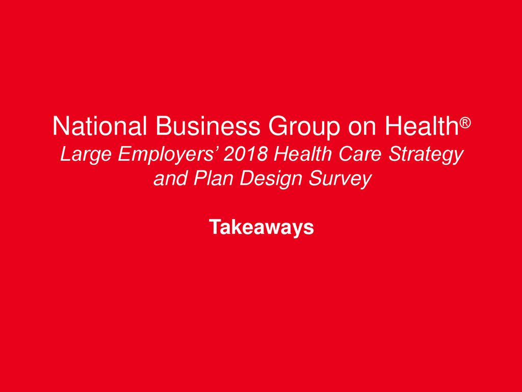 National Business Group On Health >> National Business Group On Health Large Employers 2018 Health Care