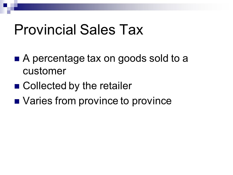Provincial Sales Tax A percentage tax on goods sold to a customer