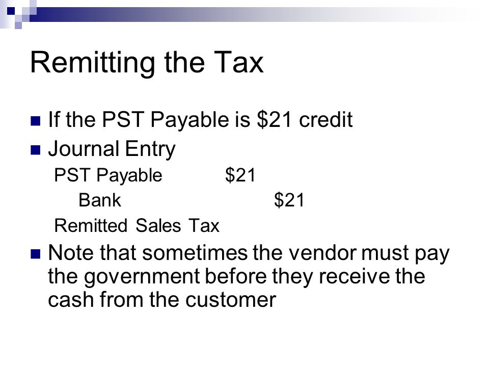 Remitting the Tax If the PST Payable is $21 credit Journal Entry