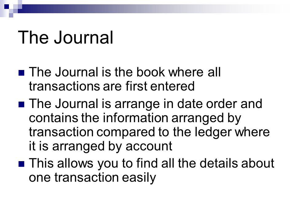 The Journal The Journal is the book where all transactions are first entered.