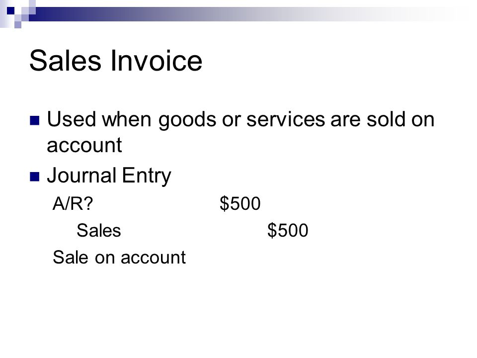 Sales Invoice Used when goods or services are sold on account
