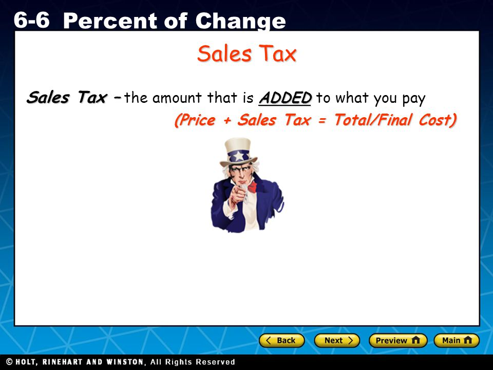 Sales Tax Sales Tax – the amount that is ADDED to what you pay (Price + Sales Tax = Total/Final Cost)