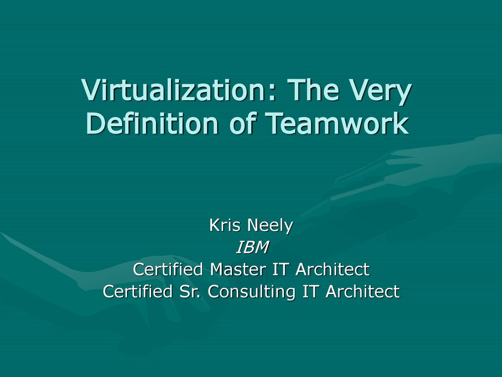 virtualization: the very definition of teamwork - ppt download