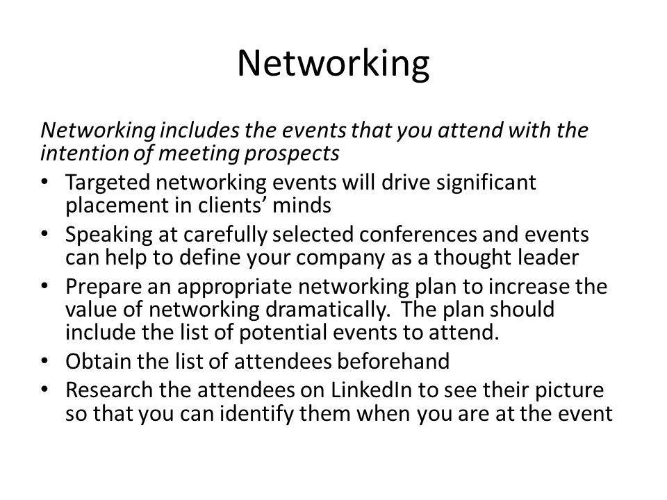 Networking Networking includes the events that you attend with the intention of meeting prospects.