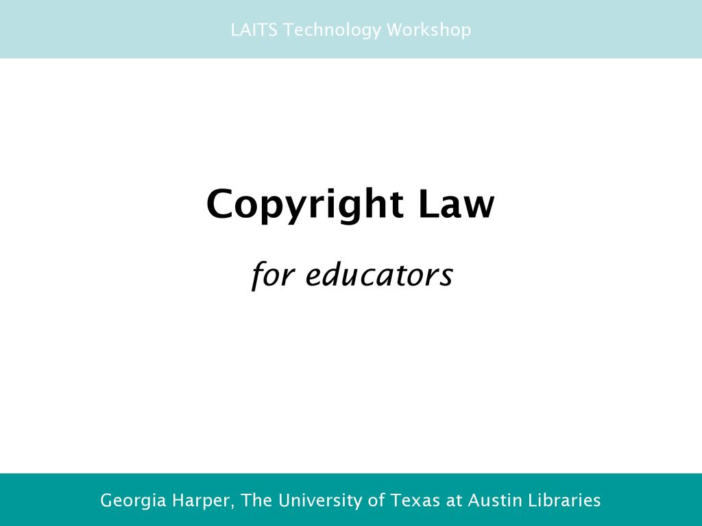 Copyright Law for educators LAITS Technology Workshop - ppt download