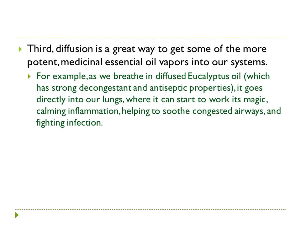 Third, diffusion is a great way to get some of the more potent, medicinal essential oil vapors into our systems.