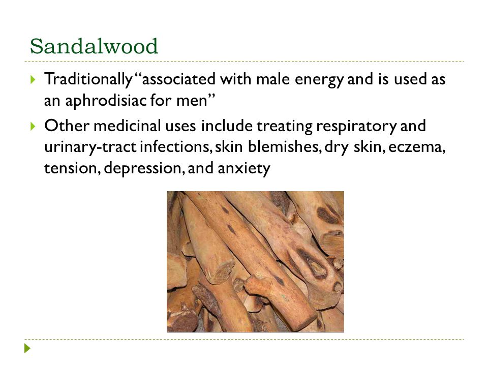Sandalwood Traditionally associated with male energy and is used as an aphrodisiac for men