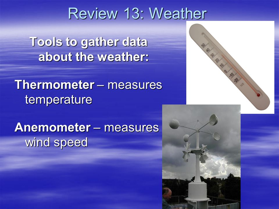 Tools to gather data about the weather: