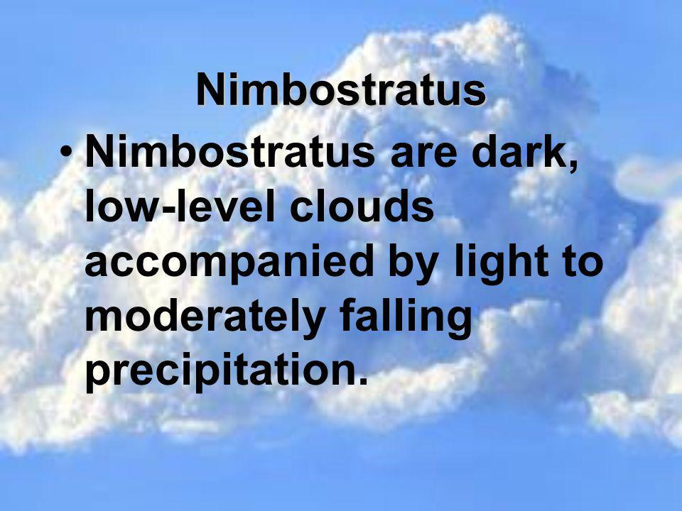 Nimbostratus Nimbostratus are dark, low-level clouds accompanied by light to moderately falling precipitation.