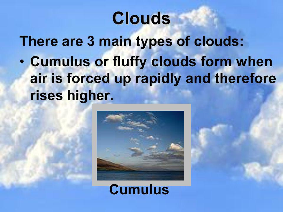 Clouds There are 3 main types of clouds: