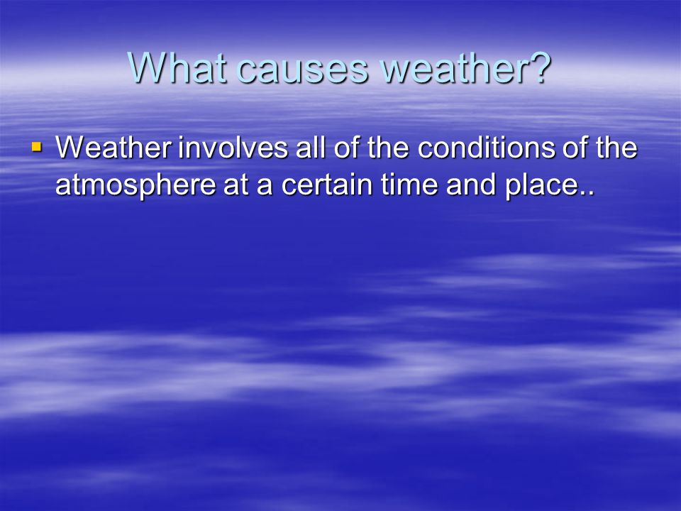 What causes weather.