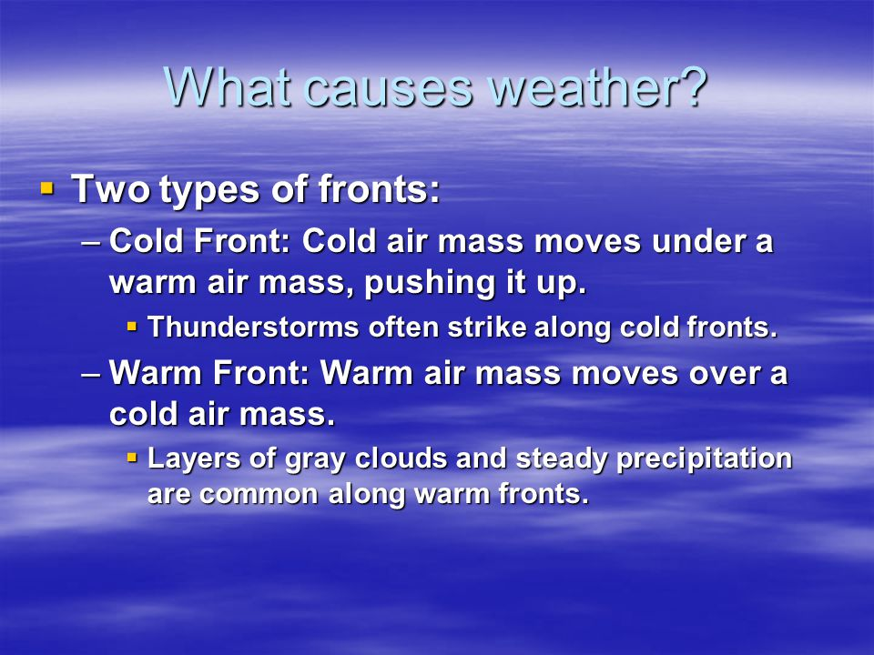What causes weather Two types of fronts: