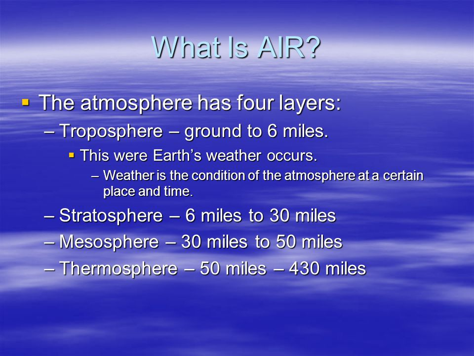 What Is AIR The atmosphere has four layers: