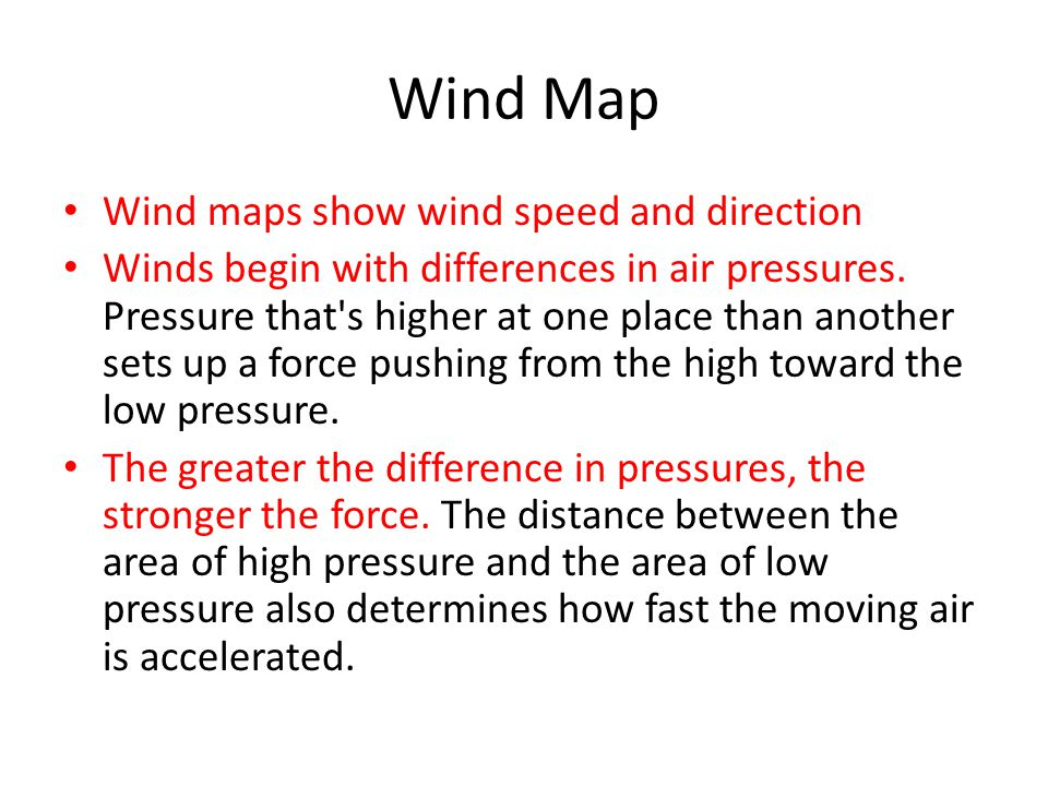 Wind Map Wind maps show wind speed and direction
