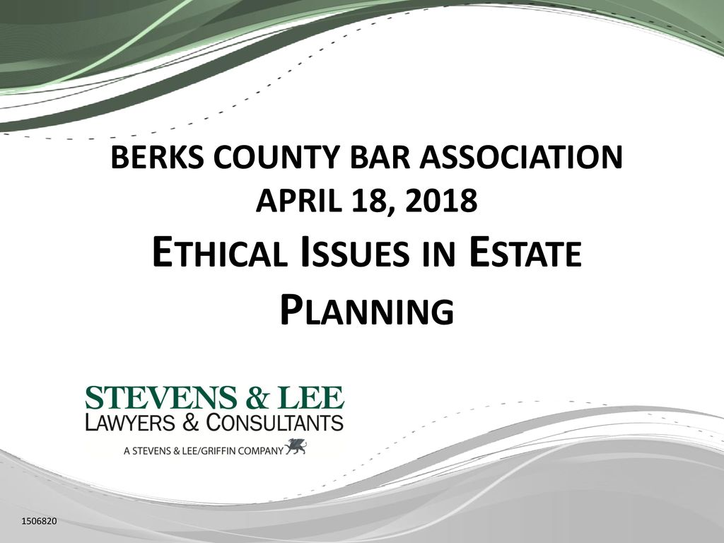 BERKS COUNTY BAR ASSOCIATION APRIL 18, 2018 Ethical Issues