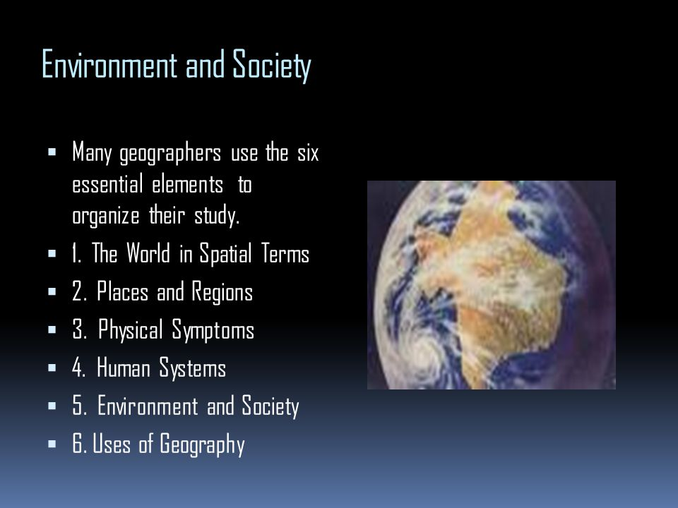 11 the six essential elements of geography ppt video online download 19 environment and society publicscrutiny Choice Image