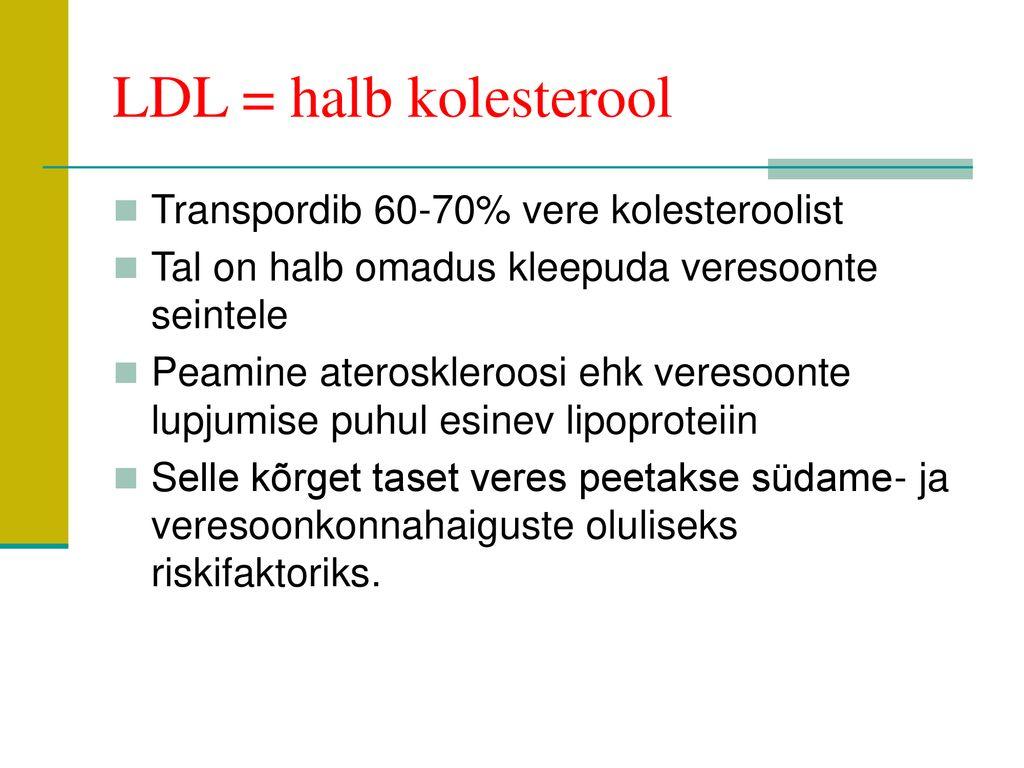 af05cbf0579 LDL = halb kolesterool Transpordib 60-70% vere kolesteroolist