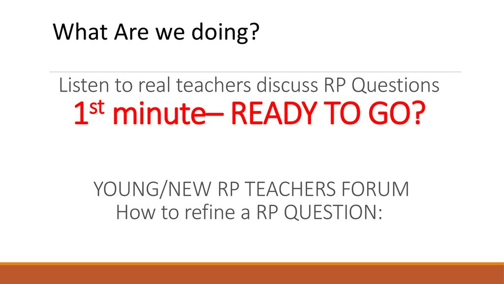 YOUNG/NEW RP TEACHERS FORUM Refining a RP QUESTION: - ppt
