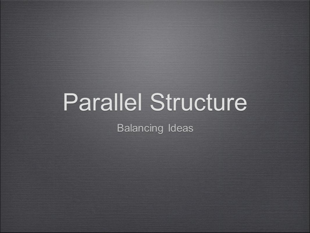 Parallel Structure Balancing Ideas