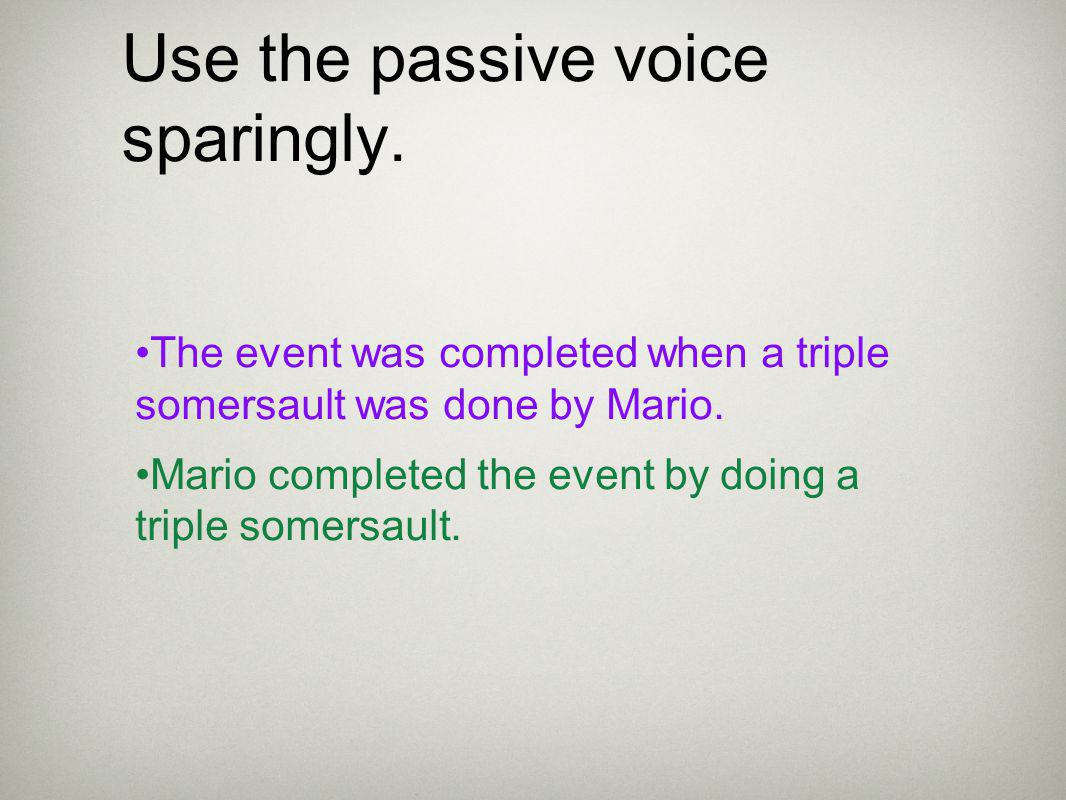 Use the passive voice sparingly.